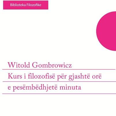 Witold Gombrowicz po albańsku: Kurs i filozofisë për gjashtë orë e pesëmbëdhjetë minuta (tłum. Edlira LLoha)